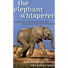 The Elephant Whisperer: The Extraordinary Story of One Man's Battle to Save His Herd by Lawrence Anthony (2009-06-05)