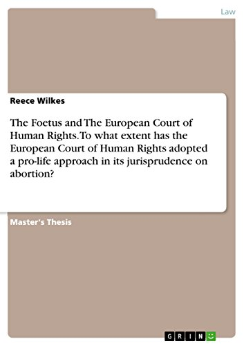 The Foetus and The European Court of Human Rights. To what extent has the European Court of Human Rights adopted a pro-life approach in its jurisprudence on abortion?