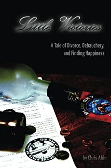 Little Victories: A Tale Of Divorce, Debauchery and Finding Happiness (English Edition) di [Akin, Chris]