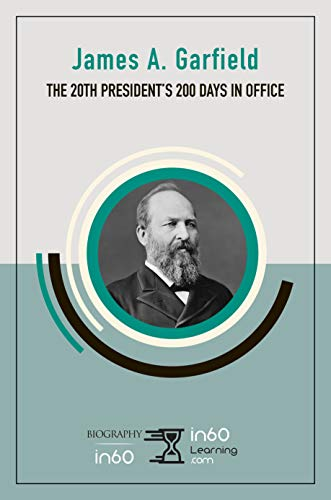 James A. Garfield: The 20th President's 200 Days in Office (English Edition)