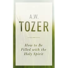 How to Be Filled with the Holy Spirit (English Edition)