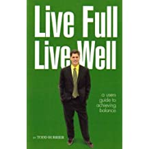 Live Full Live Well (A Users Guide to Achieving Balance)