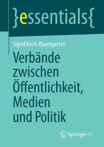 Verbände zwischen Öffentlichkeit, Medien und Politik (essentials) (German Edition)