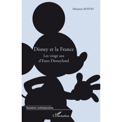 Disney et la France: Les vingt ans d'Euro Disneyland (Questions contemporaines)