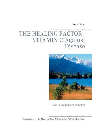 Preisvergleich Produktbild The Healing Factor - Vitamin C Against Disease: How to live longer and better (Orthomolekulare Aufklärung)