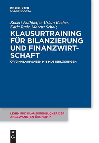Klausurtraining für Bilanzierung und Finanzwirtschaft (Lehr- und Klausurenbücher der angewandten Ökonomik, Band 1)