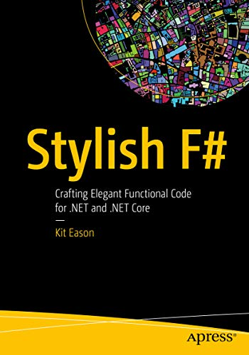 Stylish F#: Crafting Elegant Functional Code for .NET and .NET Core (English Edition)
