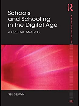 Schools and Schooling in the Digital Age: A Critical Analysis (Foundations and Futures of Education) by [Selwyn, Neil]