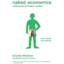 Naked Economics: Undressing the Dismal Science by Charles Wheelan (2010-05-07)