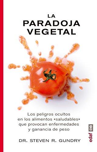 Paradoja vegetal, La. Los peligros de la comida sana que nos enferma y nos hace (Plus Vitae) por Steven R. Gundry