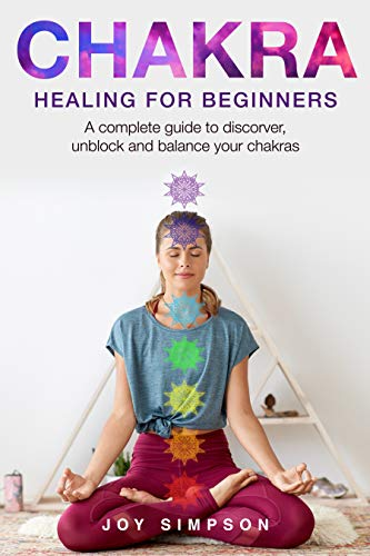 Chakra healing for beginners: A guide to discover, unblock ...