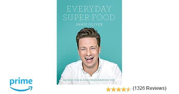 Everyday super food amazon jamie oliver 9780718181239 books forumfinder Gallery
