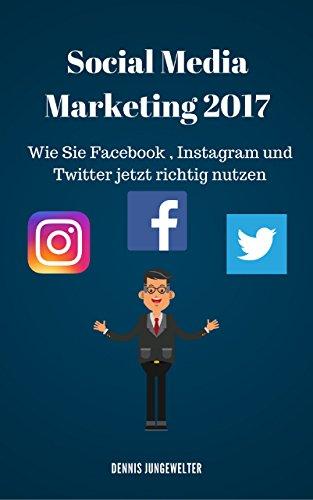 social-media-marketing-2017-wie-sie-facebook-instagram-und-twitter-jetzt-richtig-nutzen