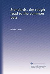 Standards: The Rough Road To The Common Byte by Libicki, Martin C. (1995) Paperback