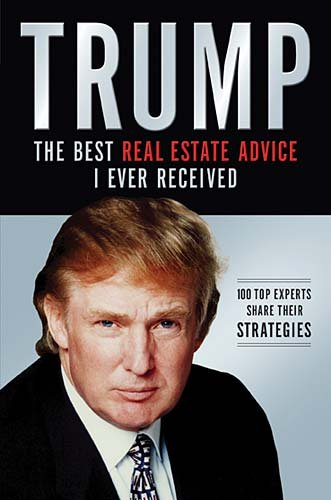 Trump: Los Mejores Consejos de Bienes Raices Que He Recibido: 100 Expertos Comparten Sus Estrategias