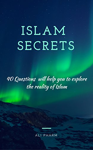 Islam secrets: 40 Question will help you to explore the reality of islam (English Edition)