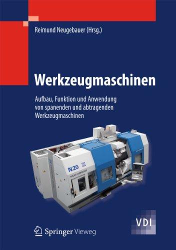 Werkzeugmaschinen: Aufbau, Funktion und Anwendung von spanenden und abtragenden Werkzeugmaschinen (VDI-Buch)