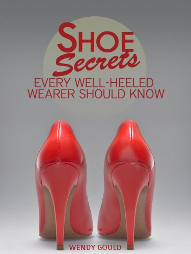 Shoe Secrets Every Well-Heeled Wearer Should Know: From pairing heels for evening and casual attire, when to splurge, when to save and more. (Expert Secrets 101 Kindle Book Series) (English Edition) -