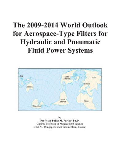 The 2009-2014 World Outlook for Aerospace-Type Filters for Hydraulic and Pneumatic Fluid Power Systems