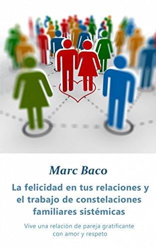 La felicidad en tus relaciones y el trabajo de constelaciones familiares sistémicas por Marc Baco