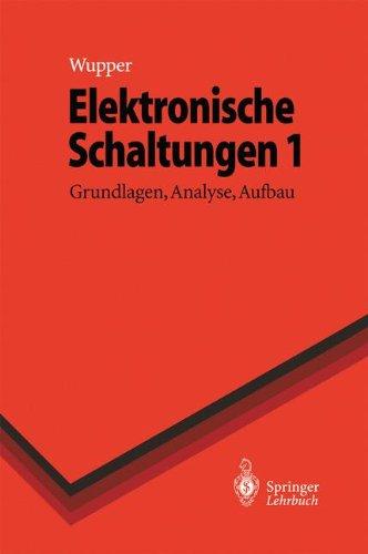 Elektronische Schaltungen 1: Grundlagen, Analyse, Aufbau (Springer-Lehrbuch)