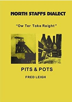 "NORTH STAFFS DIALECT ""OW TER TOKE RAIGHT"" by [LEIGH, FRED]"
