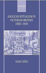 Anglican Ritualism in Victorian Britain 1830-1910