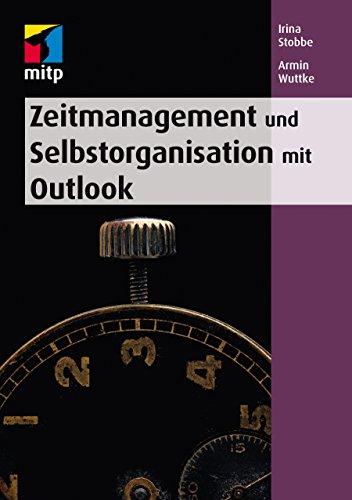 Zeitmanagement und Selbstorganisation mit Microsoft Outlook für die Versionen 2010 - 2016 (mitp Anwendungen)