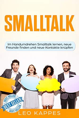 Smalltalk: Im Handumdrehen Smalltalk lernen, neue Freunde finden und neue Kontakte knüpfen