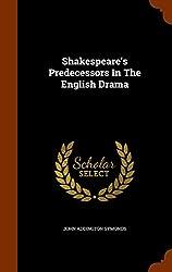Shakespeare's Predecessors In The English Drama
