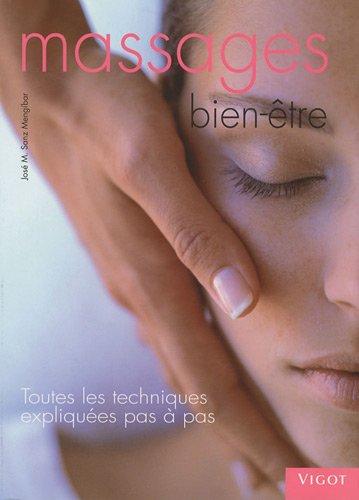 Massages bien-être : Toutes les techniques expliquées pas à pas par José Manuel Sanz Mengíbar