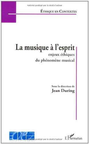La musique à l'esprit : Enjeux éthiques du phénomène musical par Jean During