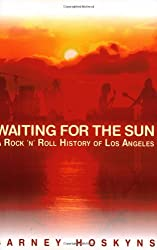 Waiting for the Sun: A Rock & Roll History of Los Angeles by Barney Hoskyns (2009-02-01)