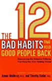 [( The 12 Bad Habits That Hold Good People Back: Overcoming the Behavior Patterns That Keep You from Getting Ahead By Waldroop, James ( Author ) Paperback Oct - 2001)] Paperback