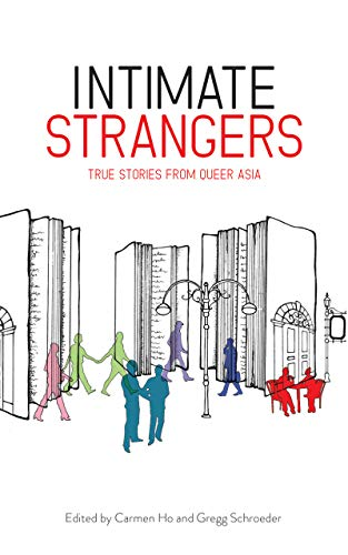 Intimate Strangers: True Stories from Queer Asia (English Edition)