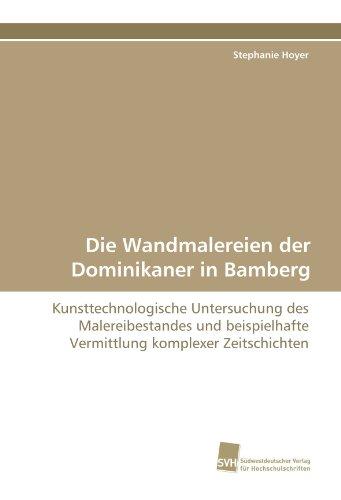 Die Wandmalereien der Dominikaner in Bamberg: Kunsttechnologische Untersuchung des Malereibestandes und beispielhafte Vermittlung komplexer Zeitschichten