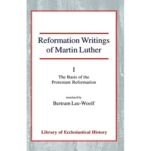 [(Reformation Writings of Martin Luther: The Basis of the Protestant Reformation Volume I)] [By (author) Martin Luther ] published on (May, 2003)