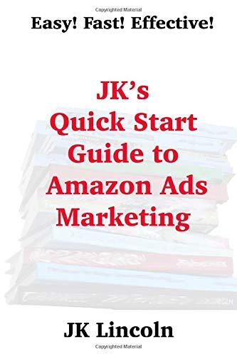 JK's Quick Start Guide to Amazon Ads Marketing (JK's Self-Publishing Guides, Band 4)