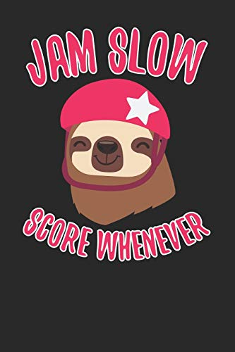 Jam Slow Score Whenever: Roller Derby Journal, College Ruled Lined Paper, 120 pages, 6 x 9