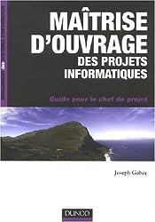 Maîtrise d'ouvrage des projets informatiques : Guide pour le chef de projet