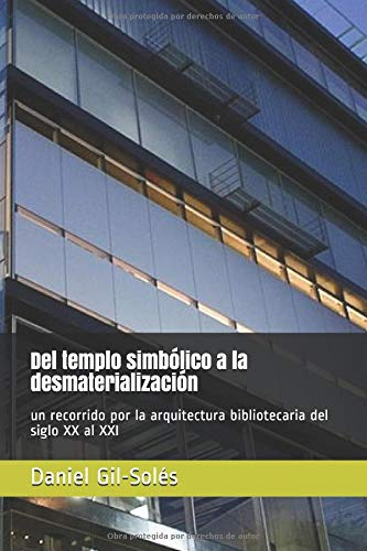 Del templo simbólico a la desmaterialización: un recorrido por la arquitectura bibliotecaria del siglo XX al XXI por Daniel Gil-Solés