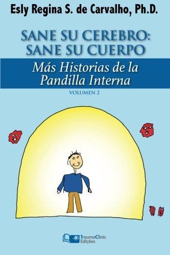Sane Su Cerebro: Sane Su Cuerpo: M??s historias de La Pandilla Interna (Estrat??gias Cl??nicas na Psicoterapia) (Volume 2) (Spanish Edition) by Esly Regina Souza de Carvalho PhD (2015-06-22)