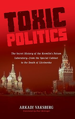 Toxic Politics: The Secret History of the Kremlin's Poison Laboratory_from the Special Cabinet to the Death of Litvinenko by Arkadi Vaksberg (2011-03-21)