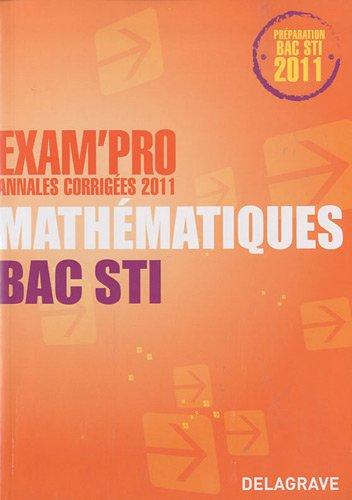 Exam'Pro Annales corrigées 2011 Mathématiques Bac STI