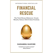 Financial Rescue: The Total Money Makeover: Create Wealth, Reduce Debt & Gain Freedom (Money Manifestation Book 1)