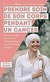 Prendre soin de son corps pendant un cancer - Conseils pratiques pour valoriser son image, prévenir et apaiser les maux physiques