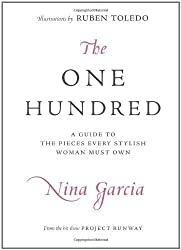 The One Hundred: A Guide to the Pieces Every Stylish Woman Must Own: An A-to-Z Guide to the 100 Items Every Stylish Woman Must Own by Garcia, Nina (2008) Hardcover