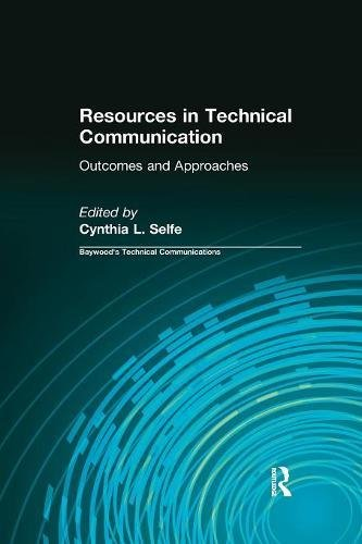 Resources in Technical Communication: Outcomes and Approaches (Baywood's Technical Communications)