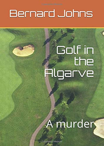 Golf in the Algarve: A murder (Chief Superintendent Bernard Johns, Band 1) -