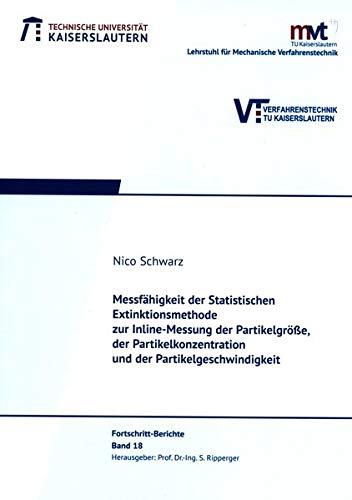 Messfähigkeit der statistischen Extinktionsmethode zur Inline-Messung der Partikelgröße, der Partikelkonzentration und der Partikelgeschwindigkeit (Fortschritt-Berichte)